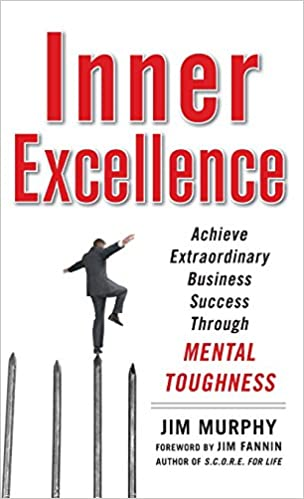 Inner Excellence: Achieve Extraordinary Business Success through ...