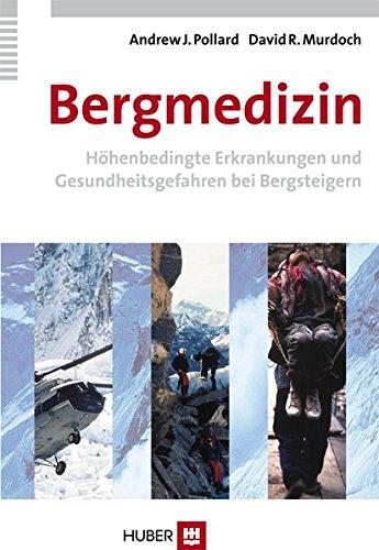 Bergmedizin: Höhenbedingte Erkrankungen und Gesundheitsgefahren bei Bergsteigern