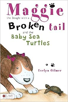 Book Maggie the Beagle with the Broken Tail and the Baby Sea Turtles (Maggie the Beagle With a Broken Tail) by Evelyn Gilmer (2009)