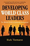 Developing World Class Leaders: The Ultimate Guide to Leadership Development