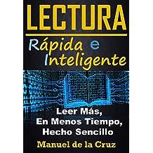 Lectura Rápida e Inteligente: Leer Mucho Más, En Menos Tiempo, Hecho Sencillo