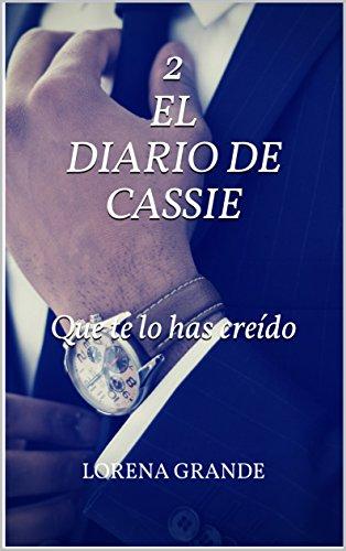 El diario de Cassie: 2. Que te lo has creído (Spanish Edition)