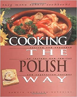 Cooking the polish way revised and expanded to include new low fat cooking the polish way revised and expanded to include new low fat and vegetarian recipes easy menu ethnic cookbooks danuta zamojska hutchins forumfinder Images