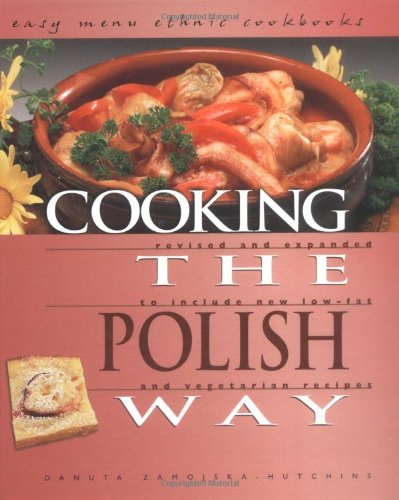Cooking the Polish Way: Revised and Expanded to Include New Low-Fat and Vegetarian Recipes (Easy Menu Ethnic Cookbooks) by Danuta Zamojska-Hutchins