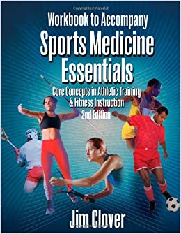 Workbook to Accompany Sports Medicine Essentials: Core Concepts in Athletic Training and Fitness Instruction