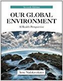 img - for Our Global Environment: A Health Perspective by Anne Nadakavukaren (2011-03-06) book / textbook / text book