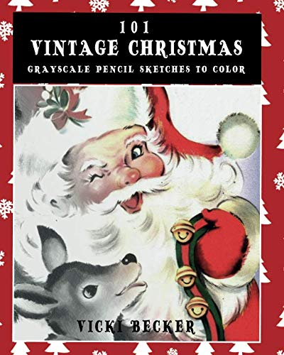 101 Vintage Christmas Grayscale Pencil Sketches to Color: A Grayscale Pencil Sketch Adult Coloring Book (Grayscale Pencil Sketch Coloring Books) (Volume 1)