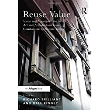 Reuse Value: Spolia and Appropriation in Art and Architecture from Constantine to Sherrie Levine (2011-10-28)