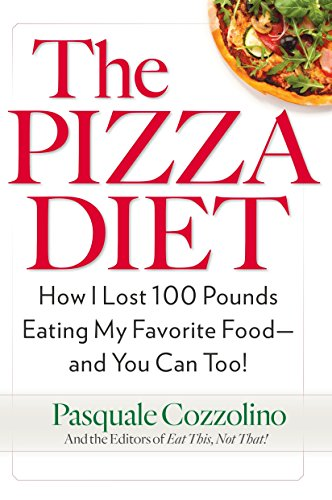 The Pizza Diet: How I Lost 100 Pounds Eating My Favorite Food -- and You can, Too! by Pasquale Cozzolino