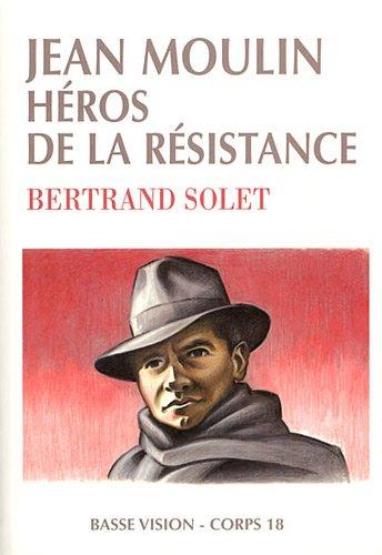 Jean Moulin, héros de la Résistance Bertrand Solet