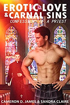 Erotic Love and Carnal Sins: Confessions of a Priest (Forbidden Desires) by [James, Cameron D., Claire, Sandra]