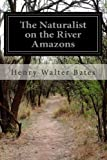 The Naturalist on the River Amazons, Henry Walter Bates, 1499575068