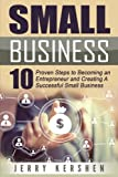 img - for Small Business: Start A Business: 10 Proven Steps to Becoming an Entrepreneur and Creating A Successful Small Business (Start a Business, Successful ... Entrepreneur Startup, Step-By-Step Guide) book / textbook / text book