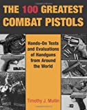 The 100 Greatest Combat Pistols, Timothy J. Mullin, 0873647815