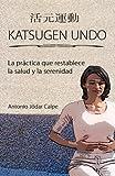 Katsugen Undo, la pr?ctica que restablece la salud y la serenidad (Spanish Edition) by Antonio Jodar Calpe (2011-12-09)