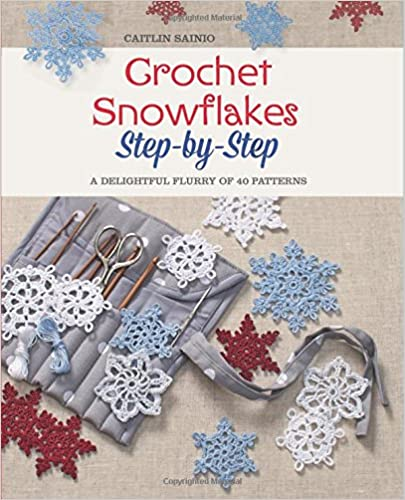Crochet Snowflakes Step-by-Step: A Delightful Flurry of 40 Patterns ...