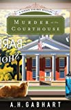 Murder at the Courthouse (The Hidden Springs Mysteries) by  A. H. Gabhart in stock, buy online here
