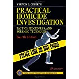 Practical Homicide Investigation: Tactics, Procedures, and Forensic Techniques, Fourth Edition