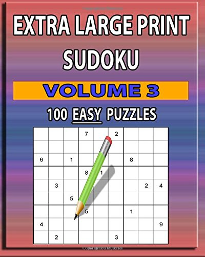 Download Extra Large Print Sudoku (Easy) Volume 3: 100 Easy - Large Print Sudoku Puzzles pdf