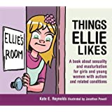 Things Ellie Likes: A book about sexuality and masturbation for girls and young women with autism and related conditions