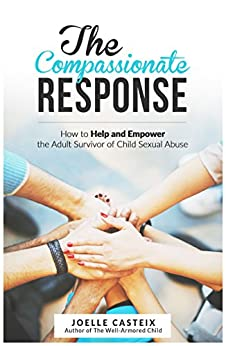 The Compassionate Response: How to help and empower the adult victim of child sexual abuse by [Casteix, Joelle]