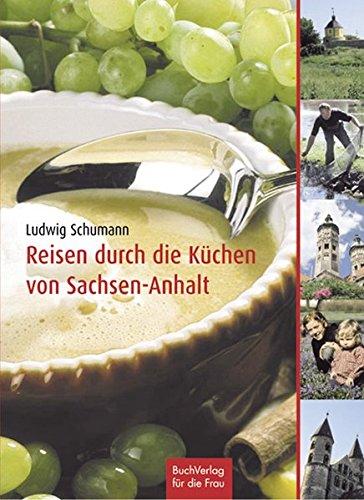 reisen-durch-die-kche-sachsen-anhalts-die-altmark-anhalt-wittenberge-elbe-brde-heide-und-magdeburg-der-harz-die-saale-unstrut-region
