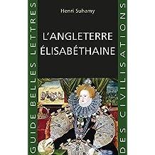 L'Angleterre élisabéthaine (Guides Belles Lettres des civilisations t. 32) (French Edition)