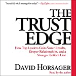 The Trust Edge: How Top Leaders Gain Faster Results, Deeper Relationships, and a Strong Bottom Line | David Horsager