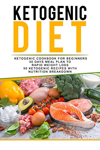 KETOGENIC DIET : Ketogenic Cookbook for Beginners 30 Days Meal Plan to  Rapid Weight Loss 50 Ketogenic Recipes with  Nutrition Breakdown (low carb, weight ... nutrition, diet, health, fat loss ) by Hasanur Rahman Rahman