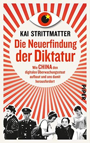 Die Neuerfindung der Diktatur: Wie China den digitalen Überwachungsstaat aufbaut und uns damit herausfordert (German Edition)