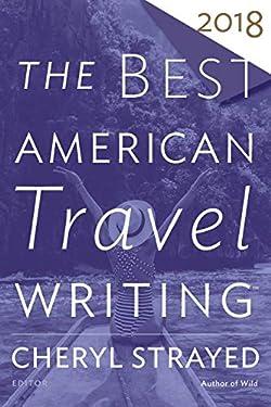 Best American Travel Writing 2018 (The Best American Series ®)