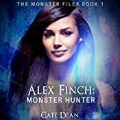 Alex Finch: Monster Hunter: The Monster Files, Book 1 | Cate Dean