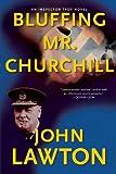 Bluffing Mr. Churchill, John Lawton, 0802145558