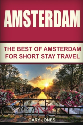 Amsterdam: The Superlative Of Amsterdam For Short Stay Travel