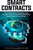 Smart Contracts: The Complete Guide to Blockchain Smart Contracts - Learn Everything You Need to Know About Cryptocurrency Exchange! (Smart Contracts, Investing In Ethereum, Blockchain)