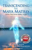 #5: TRANSCENDING THE MAYA MATRIX: Using the Seven Simple Steps: Our Innate Guide to Co-Creation & Self-Realization