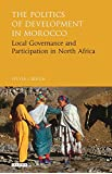 Democracy and Development in Morocco: Local Governance and Political Participation in North Africa (Library of Development Studies)