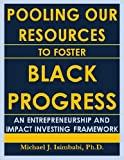 Pooling Our Resources to Foster Black Progress: An Entrepreneurship and Impact Investing Framework