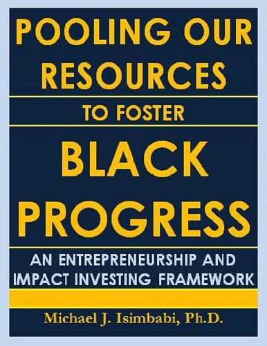 Search : Pooling Our Resources to Foster Black Progress: An Entrepreneurship and Impact Investing Framework
