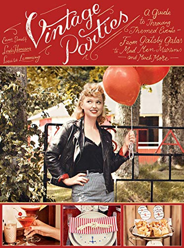 Vintage Parties: A Guide to Throwing Themed Events?from Gatsby Galas to Mad Men Martinis and Much More