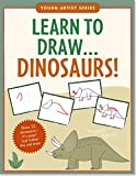 Learn To Draw Dinosaurs! (Easy Step-by-Step Drawing Guide) (Young Artist Series)