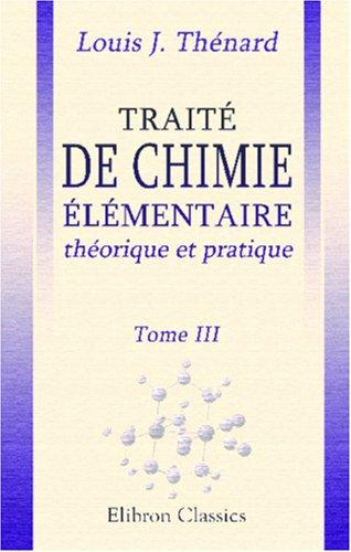 Download Traité de chimie élémentaire, théorique et pratique, suivi d'un essai sur la philosophie chimique et d'un précis sur l'analyse: Tome 3 (French Edition) PDF