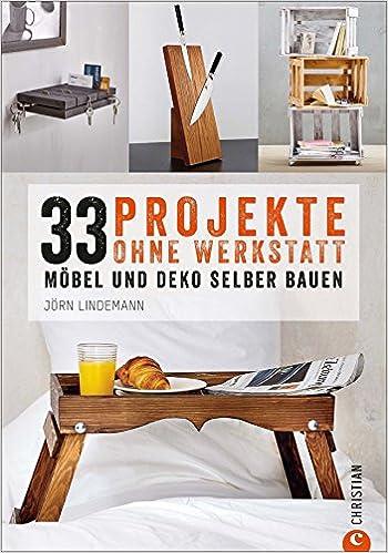rezension zu 33 projekte ohne werkstatt m bel und deko selber bauen von j rn lindemann. Black Bedroom Furniture Sets. Home Design Ideas