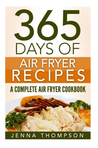 Air Fryer: 365 Days Of Air Fryer Recipes: A Complete Air Fryer Cookbook (Recipes Actifry)