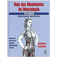 Guia dos movimentos de musculação para mulheres: Abordagem anatômica