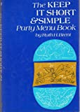 The Keep It Short and Simple Party Menu Book, Ruth H. Brent, 0030918855