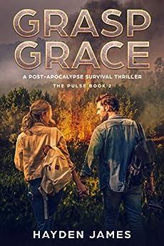 Grasp Grace: A Post-Apocalypse Survival Thriller (The Pulse Book 2) by [James, Hayden]