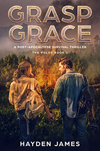 Grasp Grace: A Post-Apocalypse Survival Thriller (The Pulse Book 2) by [James, Hayden]