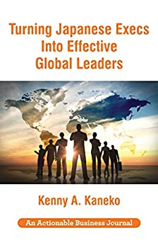 Turning Japanese Execs into Effective Global Leaders: Redefining Traditional Leadership in a Global World by [Kaneko, Kenny]