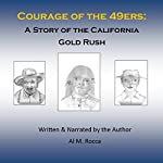 Courage of the 49ers: A Story of the California Gold Rush | Al M. Rocca